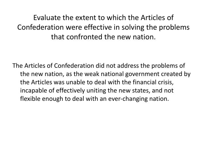 Evaluate the extent to which the Articles of Confederation were effective in solving the problems th...