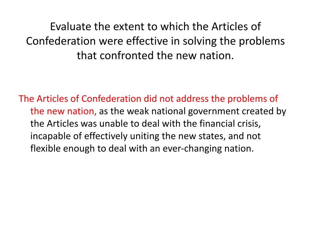 Evaluate the extent to which the Articles of Confederation were effective in solving the problems that confronted the new nation.