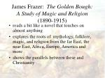 james frazer the golden bough a study of magic and religion 1890 1915