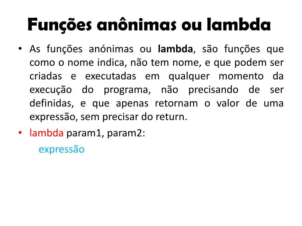 Funções anônimas ou lambda