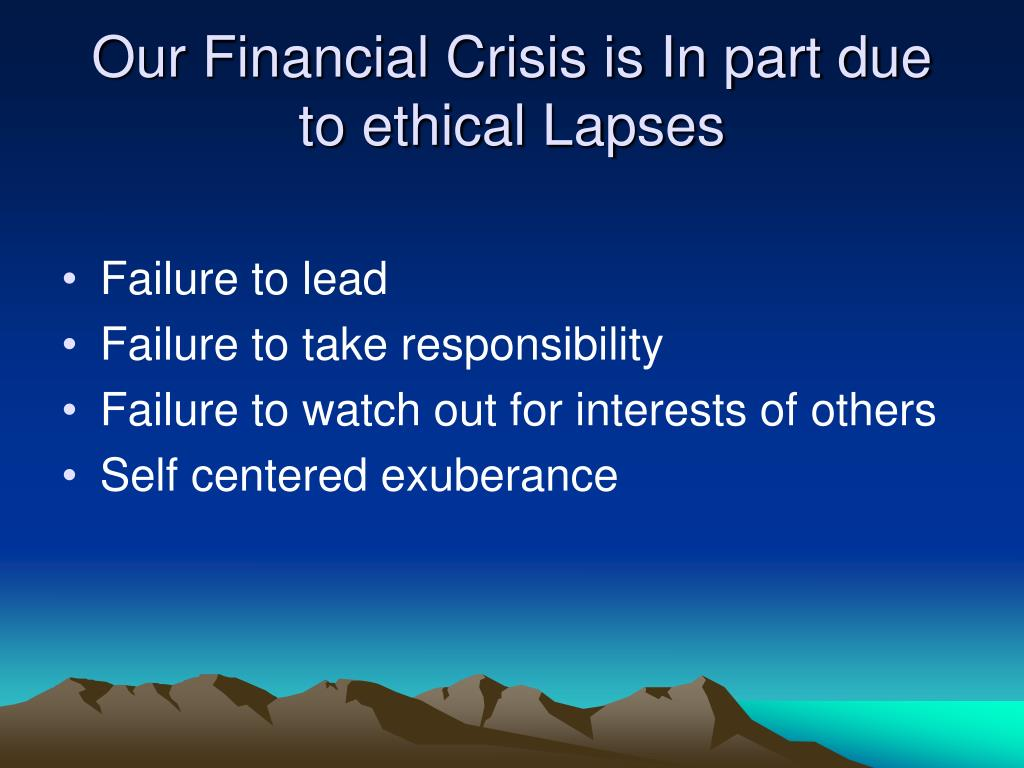 Our Financial Crisis is In part due to ethical Lapses
