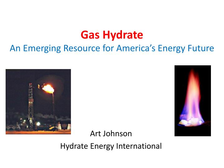Gas hydrate an emerging resource for america s energy future