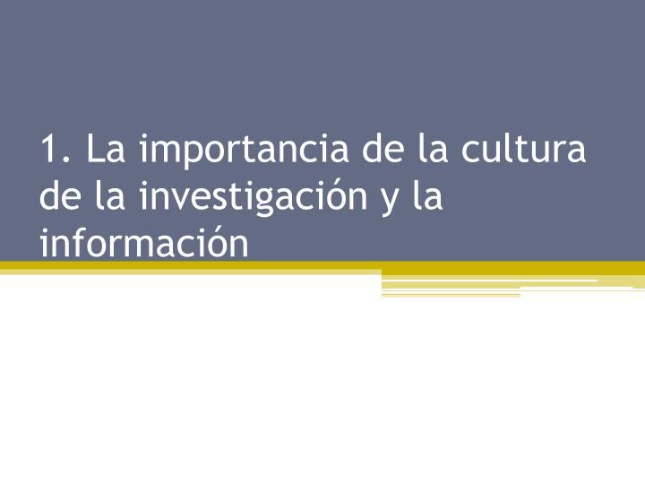 1 la importancia de la cultura de la investigaci n y la informaci n