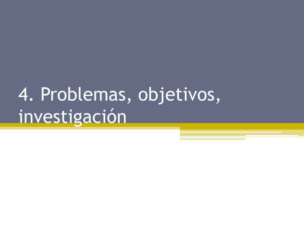 4. Problemas, objetivos, investigación