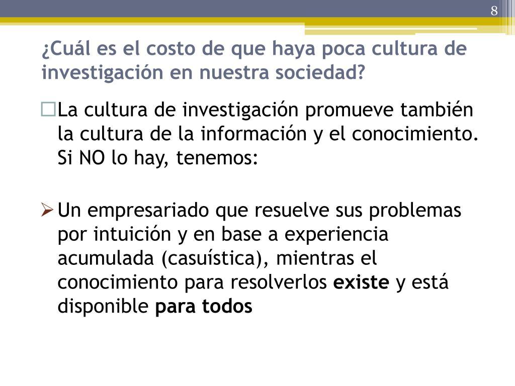 La cultura de investigación promueve también la cultura de la información y el conocimiento. Si NO lo hay, tenemos: