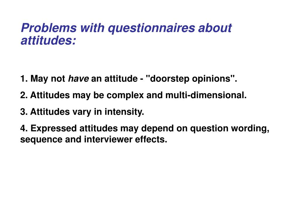 Problems with questionnaires about attitudes: