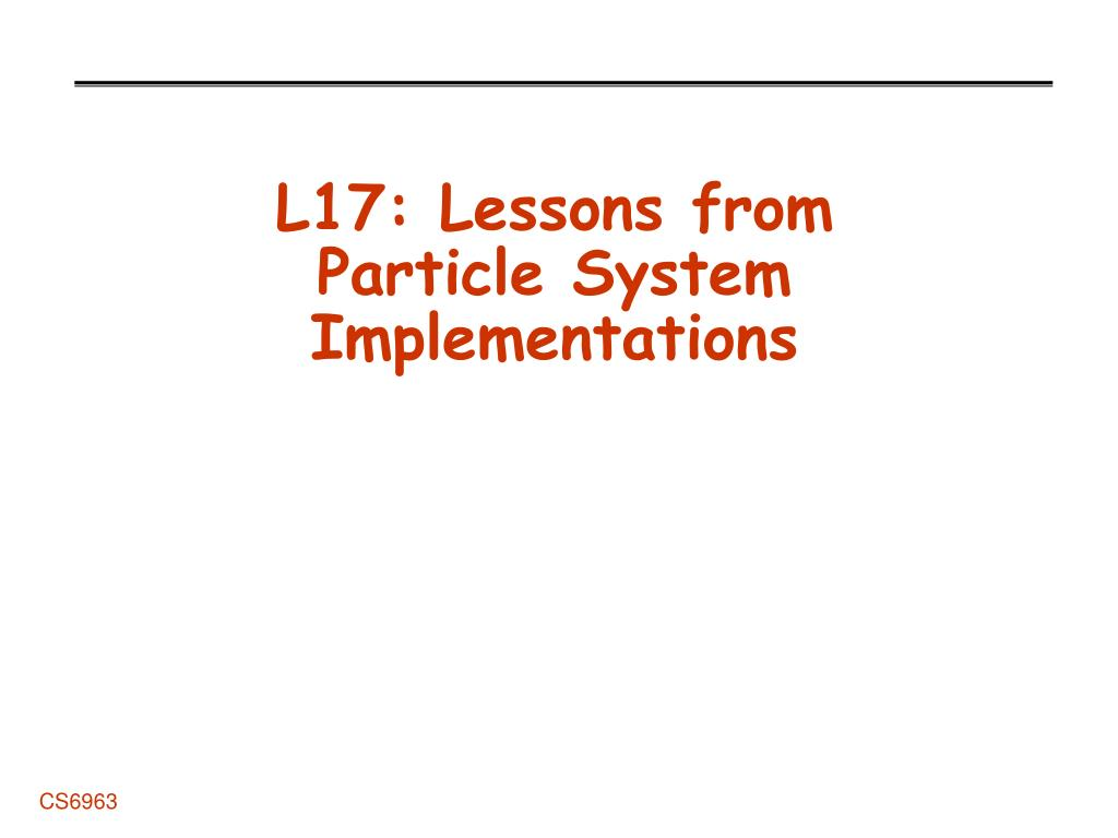 L17: Lessons from Particle System Implementations