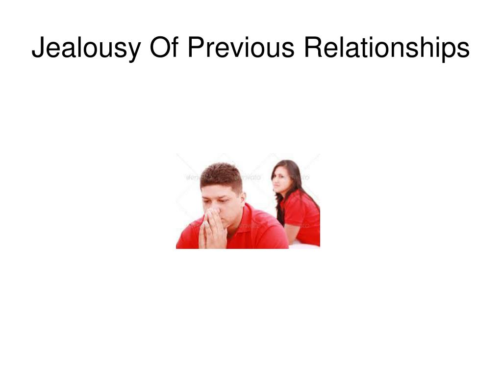 Jealousy Of Previous Relationships