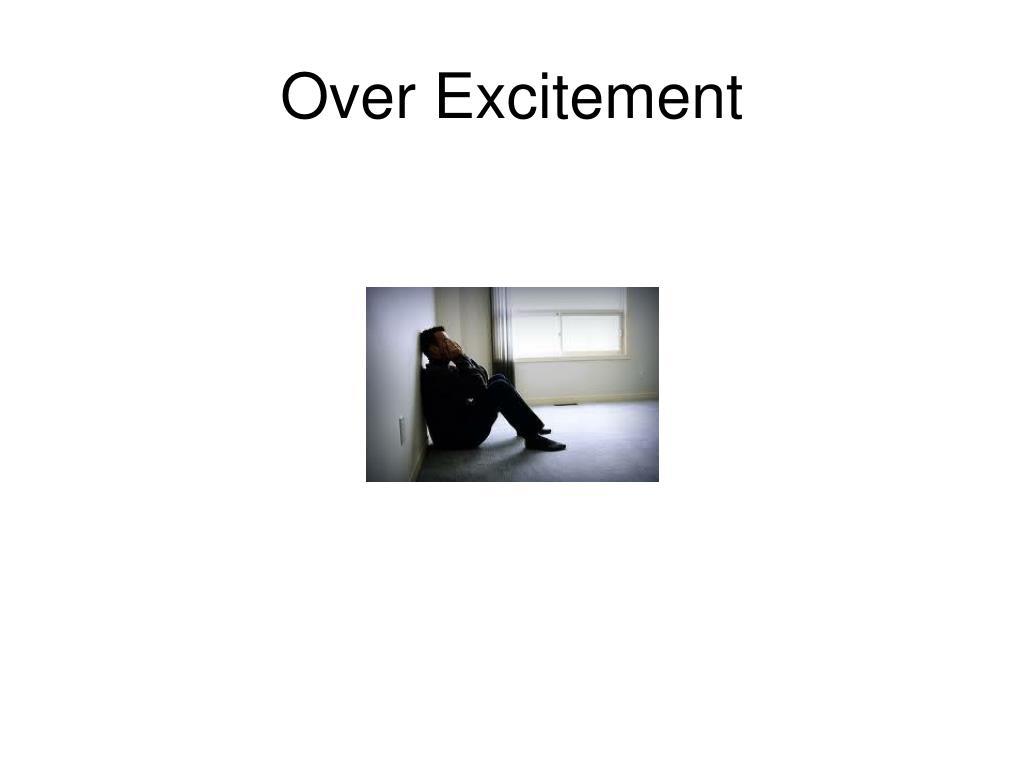 Over Excitement