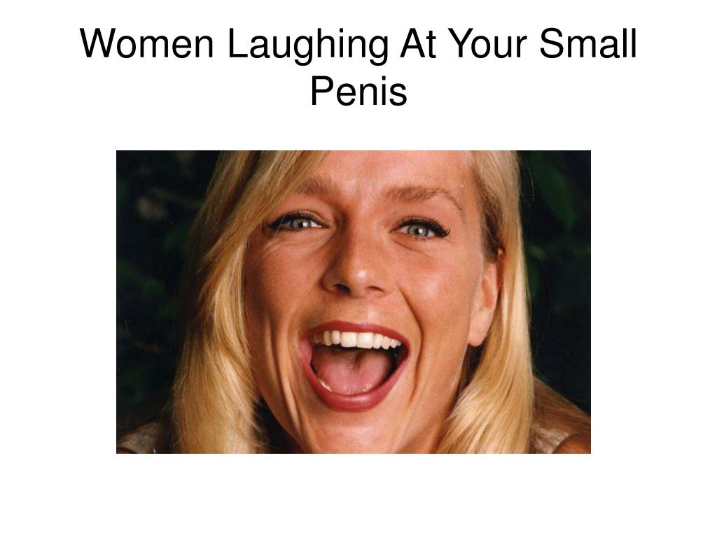 Women Laughing At Your Small Penis