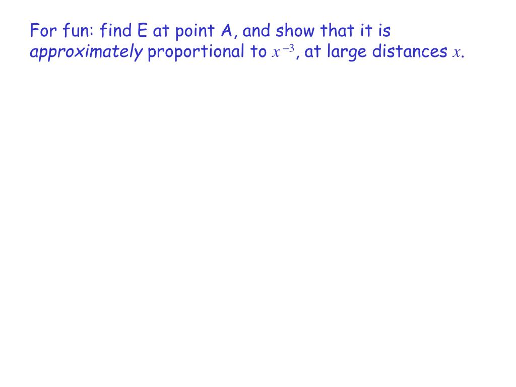 For fun: find E at point A, and show that it is