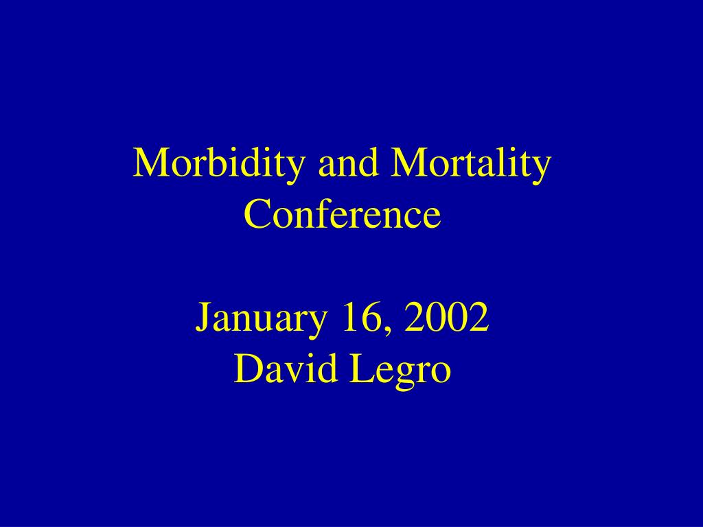 morbidity and mortality conference january 16 2002 david legro l.