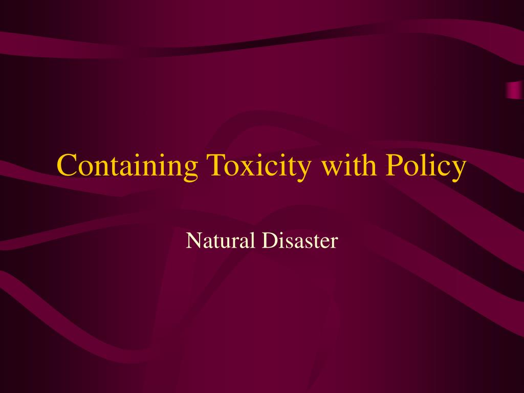 Containing Toxicity with Policy