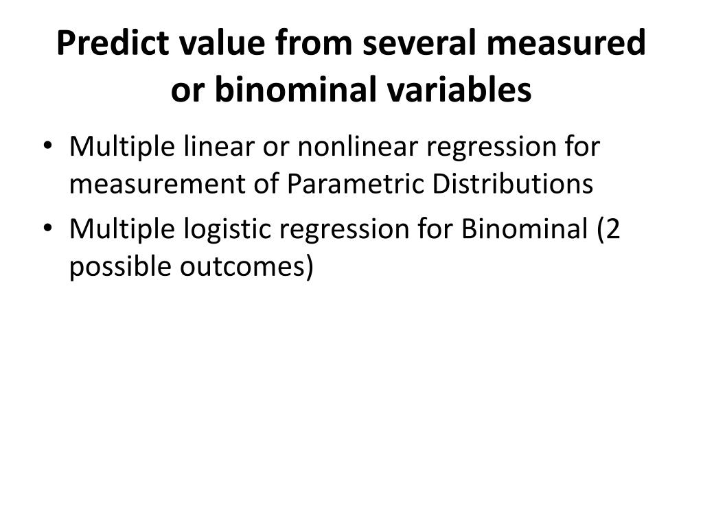 Predict value from several measured or binominal variables