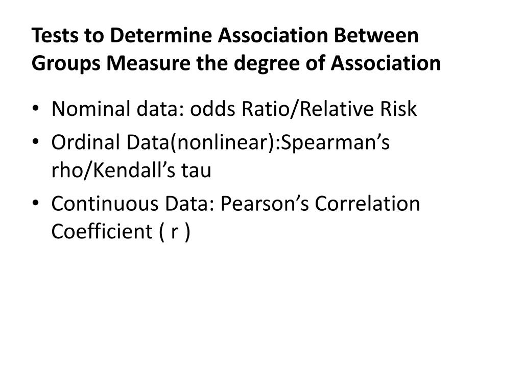 Tests to Determine Association Between Groups Measure the degree of Association