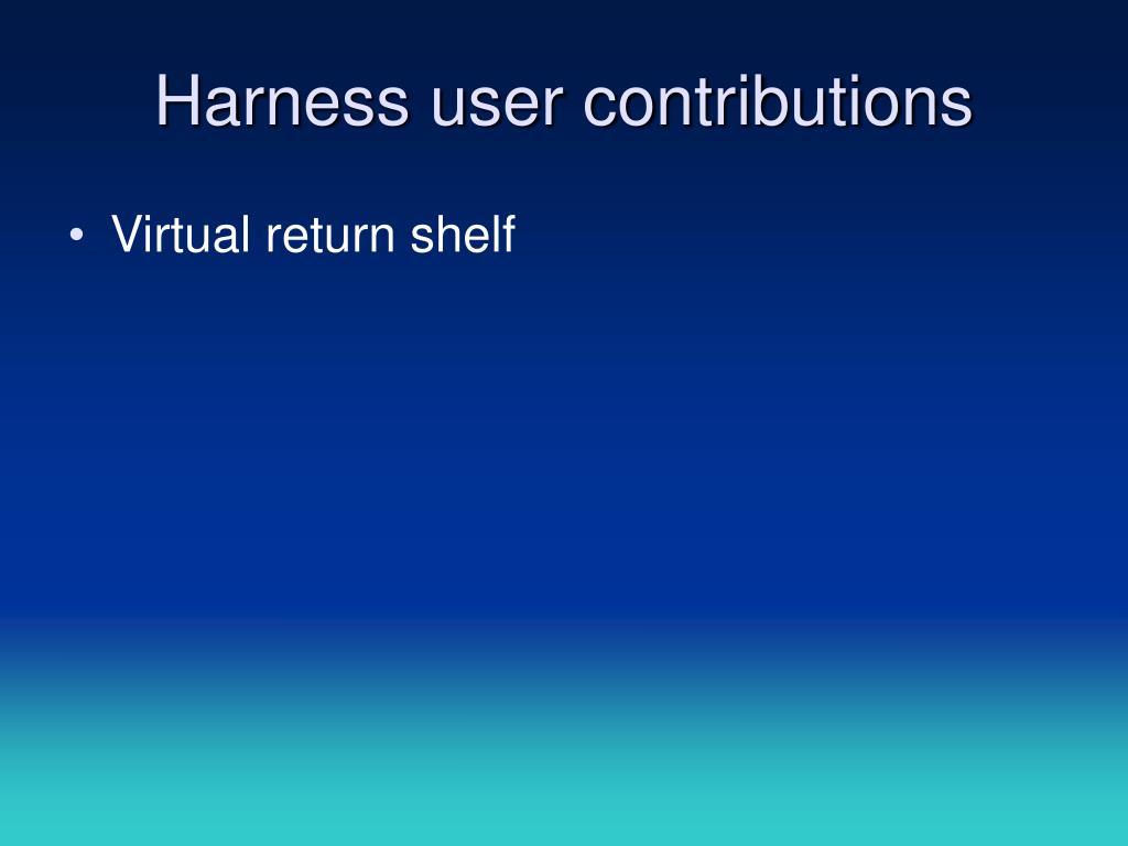 Harness user contributions
