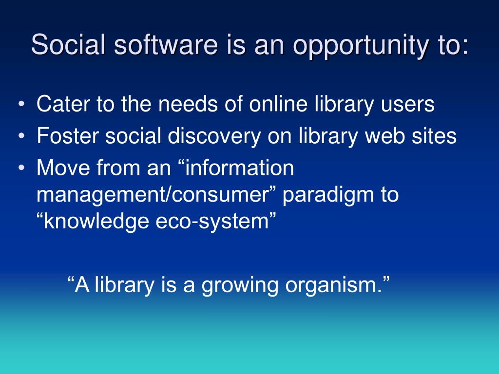 Social software is an opportunity to: