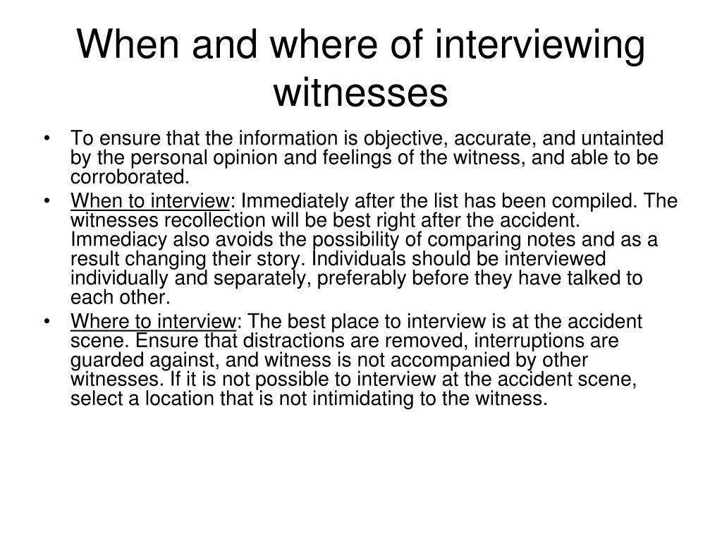 When and where of interviewing witnesses