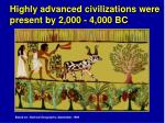 highly advanced civilizations were present by 2 000 4 000 bc