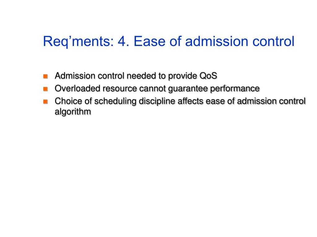 Req'ments: 4. Ease of admission control