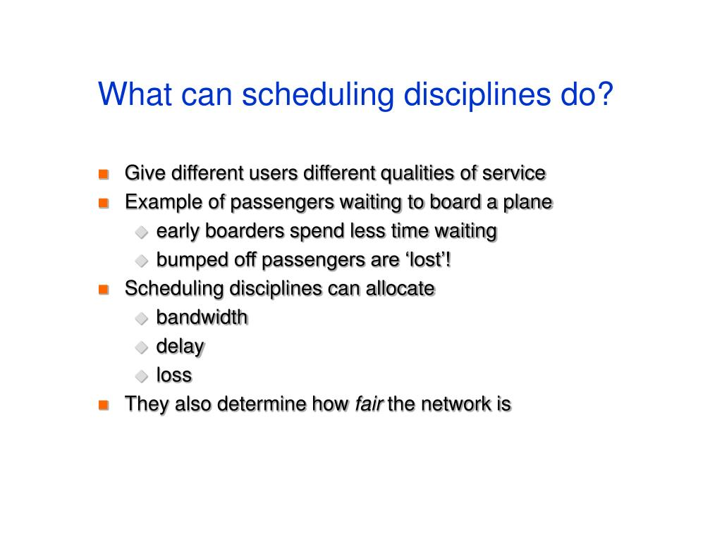 What can scheduling disciplines do?