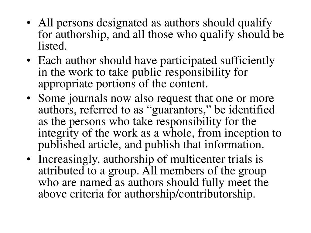 All persons designated as authors should qualify for authorship, and all those who qualify should be listed.