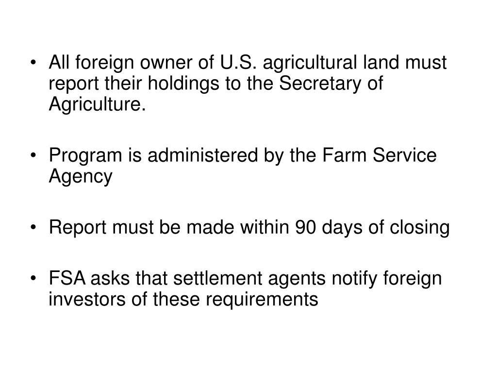 All foreign owner of U.S. agricultural land must report their holdings to the Secretary of Agriculture.