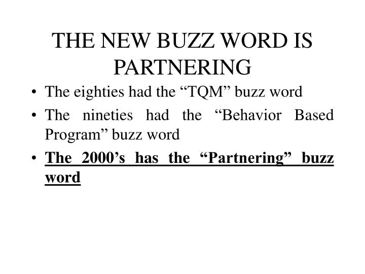 The new buzz word is partnering