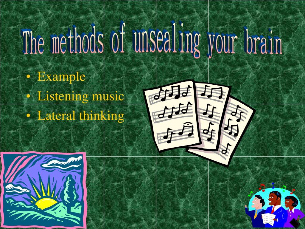 The methods of unsealing your brain
