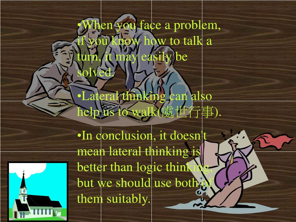 When you face a problem, if you know how to talk a turn, it may easily be solved.