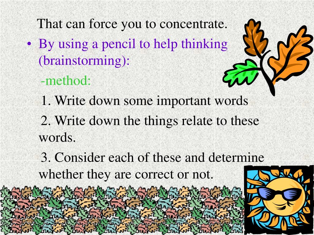 That can force you to concentrate.