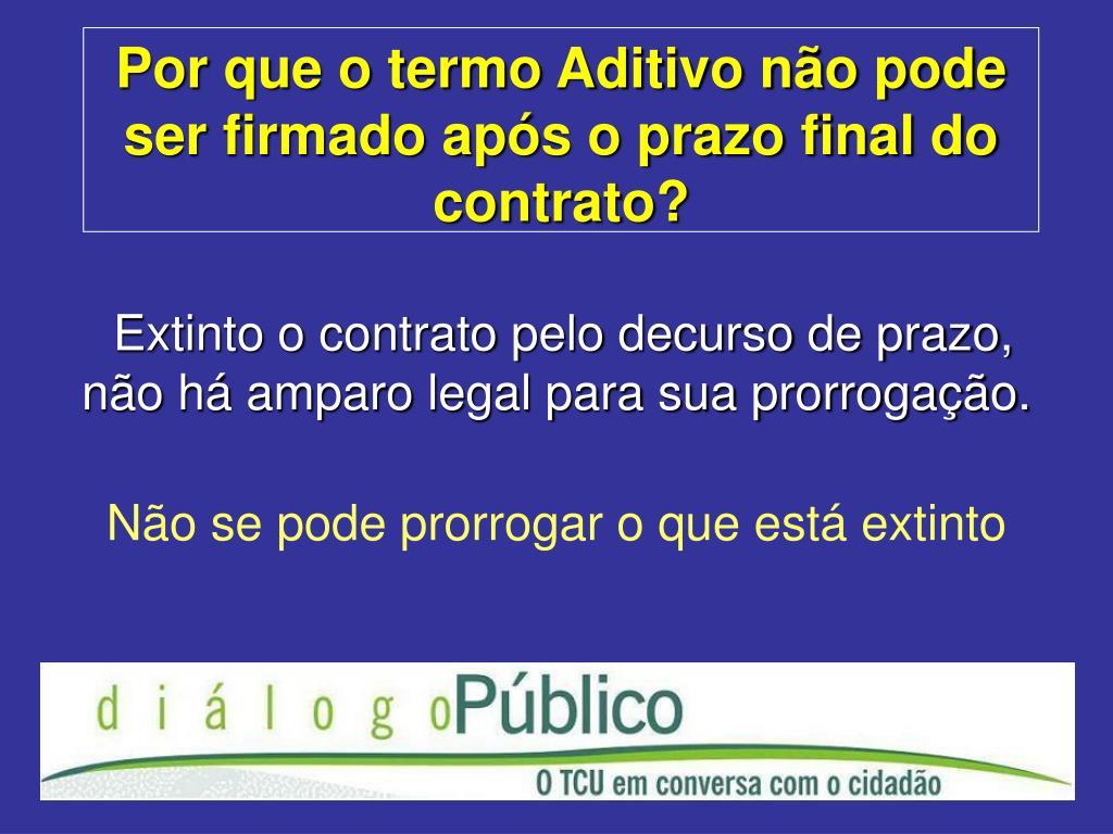 Por que o termo Aditivo não pode ser firmado após o prazo final do contrato?