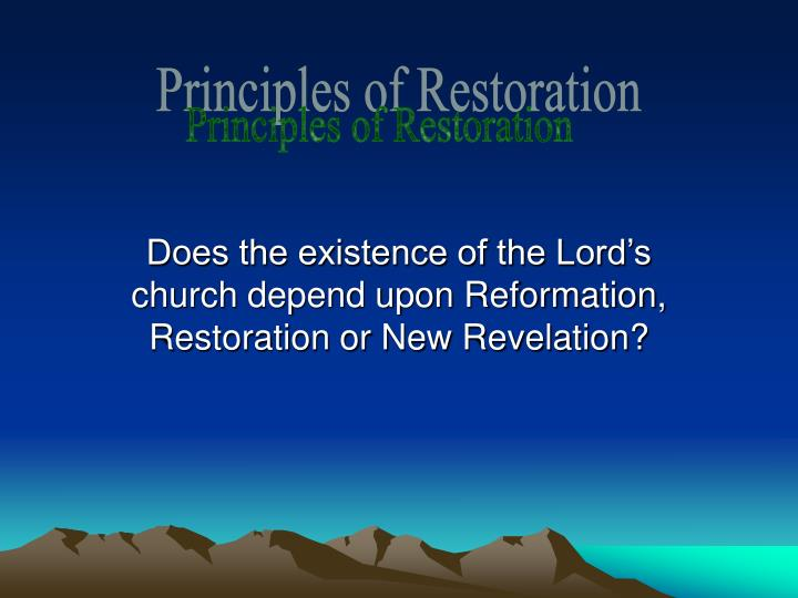 Does the existence of the lord s church depend upon reformation restoration or new revelation