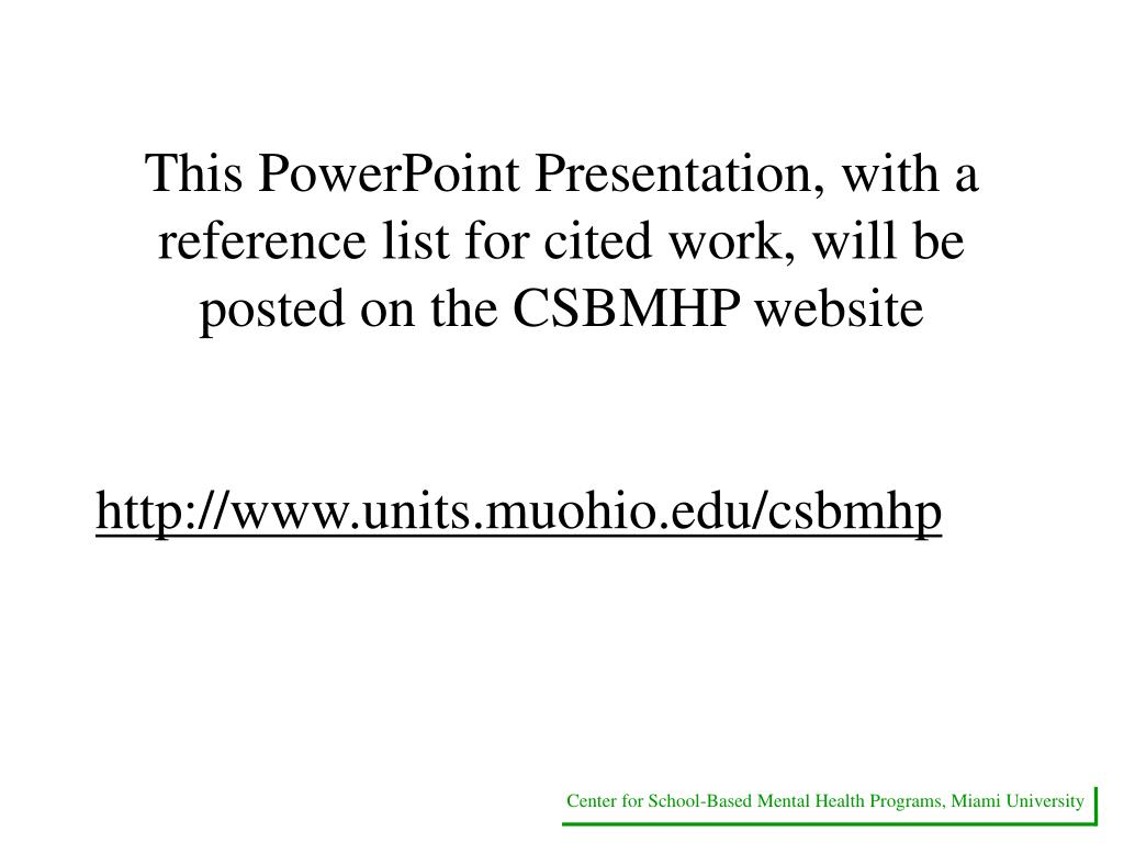 This PowerPoint Presentation, with a reference list for cited work, will be posted on the CSBMHP website