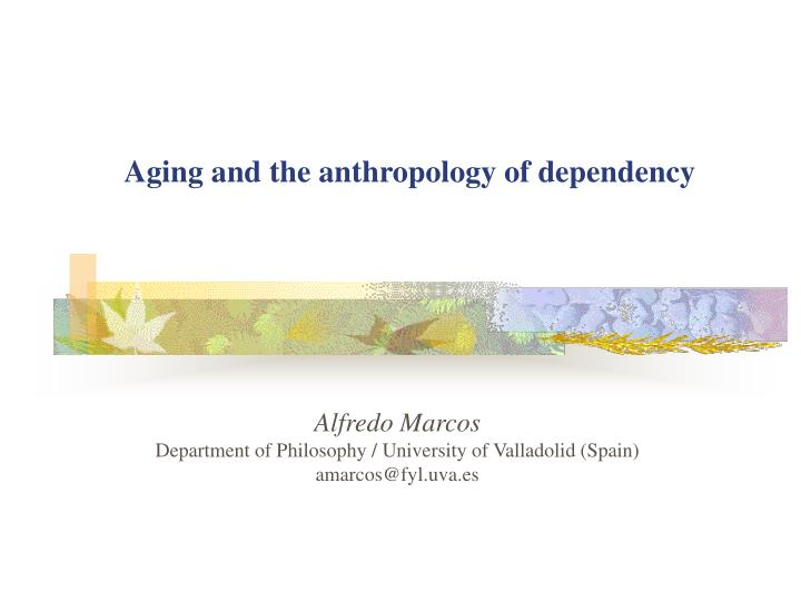 Aging and the anthropology of dependency