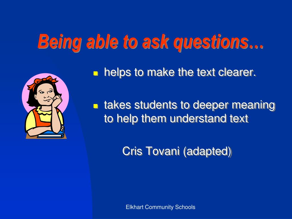 Being able to ask questions…
