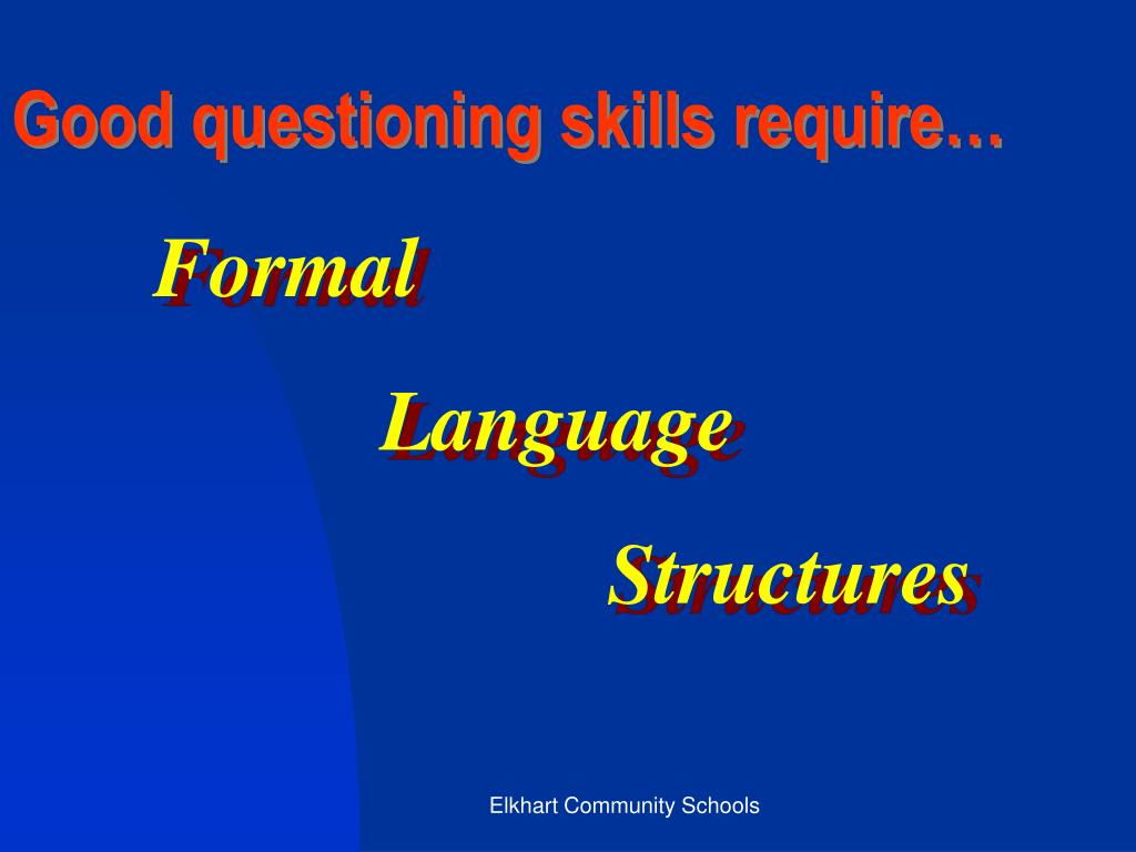 Good questioning skills require…