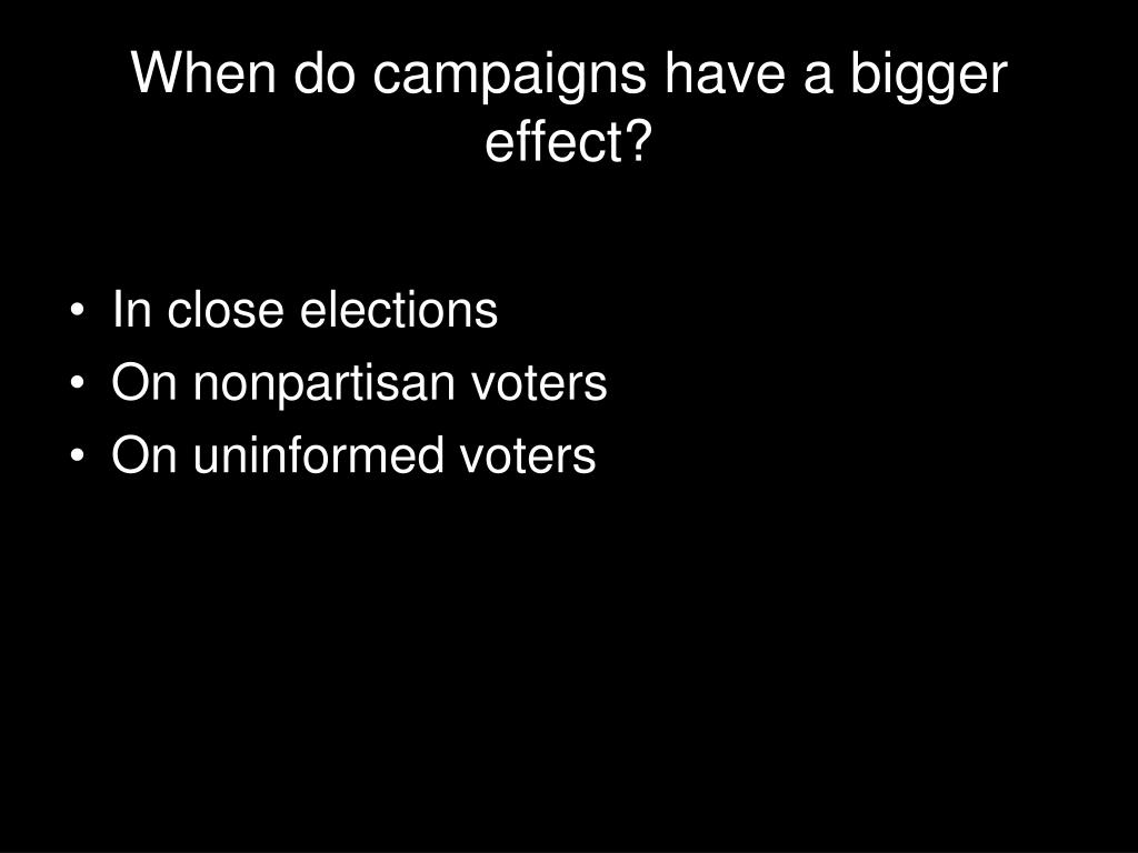 When do campaigns have a bigger effect?