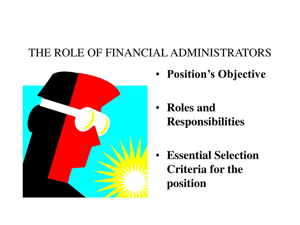 THE ROLE OF FINANCIAL ADMINISTRATORS