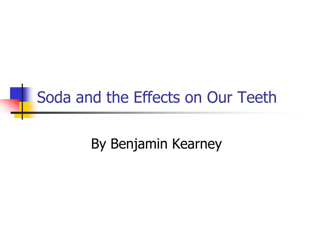 soda and the effects on our teeth l.