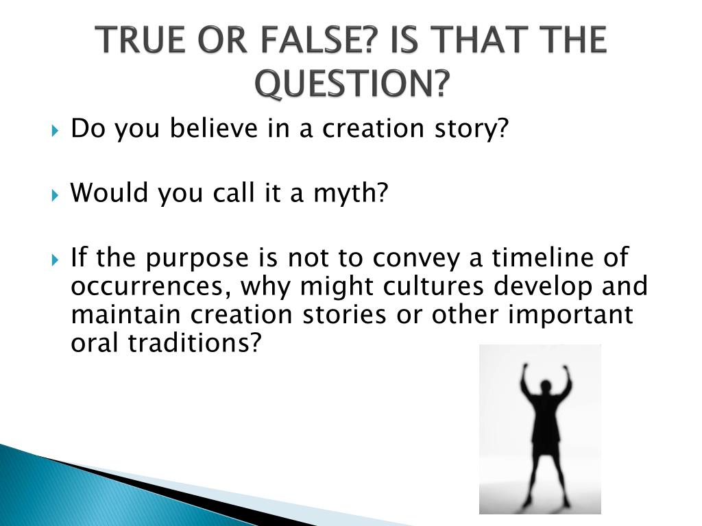 TRUE OR FALSE? IS THAT THE QUESTION?
