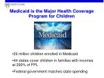 medicaid is the major health coverage program for children