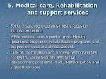 5 medical care rehabilitation and support services