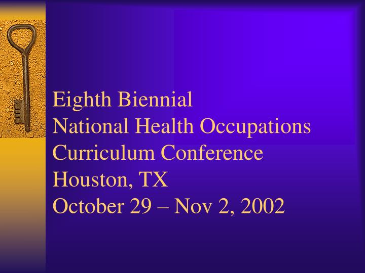 Eighth biennial national health occupations curriculum conference houston tx october 29 nov 2 2002