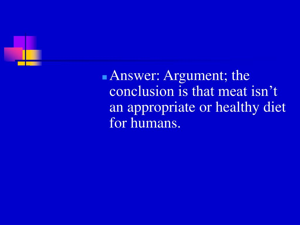 Answer: Argument; the conclusion is that meat isn't an appropriate or healthy diet for humans.