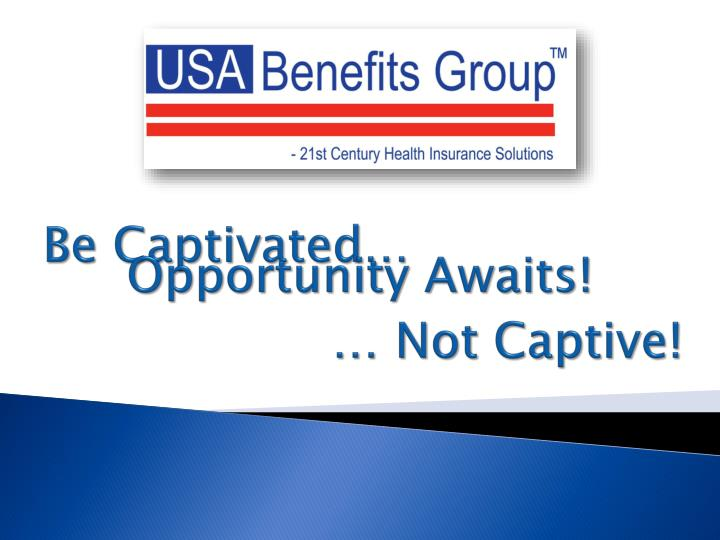 Be Captivated…