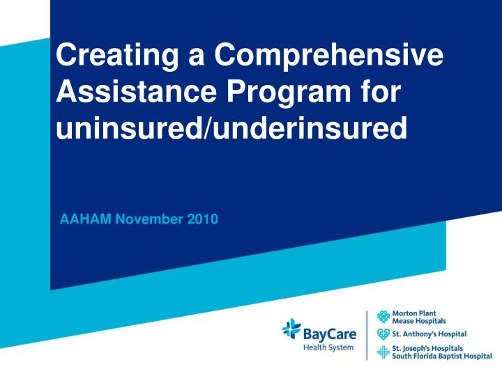 Creating a comprehensive assistance program for uninsured underinsured