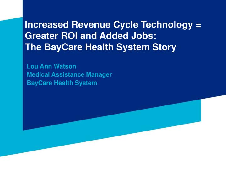 Increased revenue cycle technology greater roi and added jobs the baycare health system story