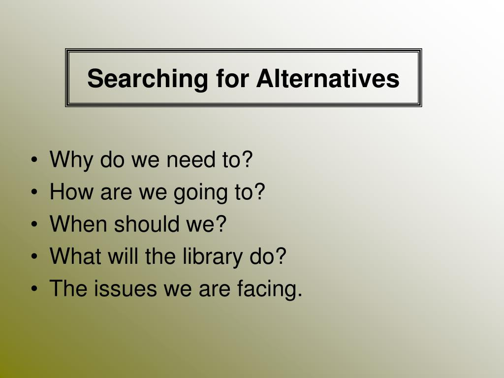 Searching for Alternatives
