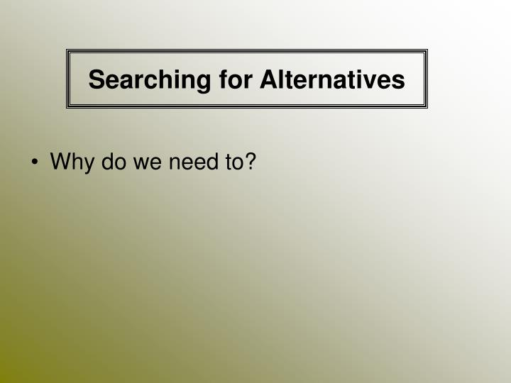 Searching for alternatives3
